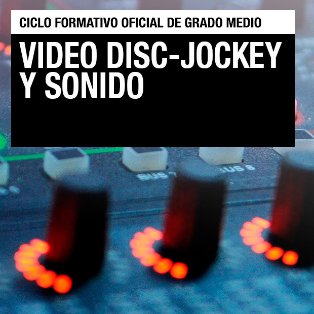 Ciclo Formativo de Grado Medio - Video Disc-Jockey y Sonido